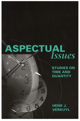 Aspectual Issues: Studies on Time and Quantity - Verkuyl, Henk J