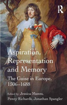 Aspiration, Representation and Memory: The Guise in Europe, 1506-1688 - Munns, Jessica, and Richards, Penny, and Spangler, Jonathan (Editor)