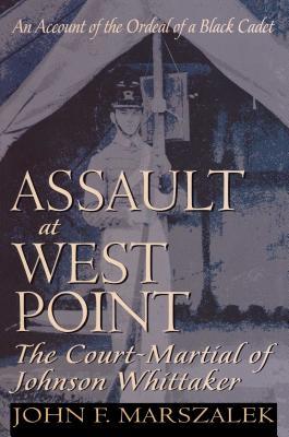 Assault at West Point: The Court-Martial of Johnson Whittaker - Marszalek, John