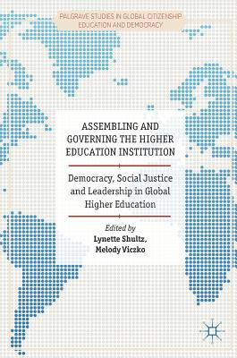 Assembling and Governing the Higher Education Institution: Democracy, Social Justice and Leadership in Global Higher Education - Shultz, Lynette (Editor), and Viczko, Melody (Editor)