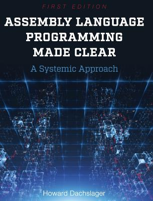 Assembly Language Programming Made Clear - Dachslager, Howard