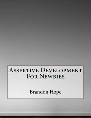 Assertive Development for Newbies: . - Hope, MR Brandon
