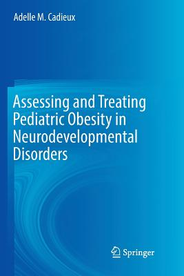 Assessing and Treating Pediatric Obesity in Neurodevelopmental Disorders - Cadieux, Adelle M