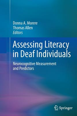 Assessing Literacy in Deaf Individuals: Neurocognitive Measurement and Predictors - Morere, Donna (Editor), and Allen, Thomas, Mr. (Editor)