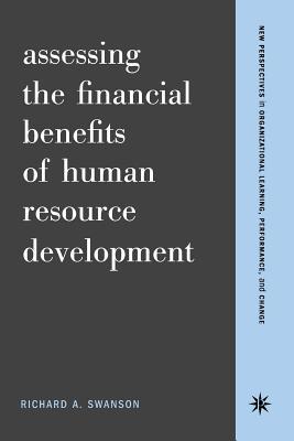 Assessing the Financial Benefits of Human Resource Development - Swanson, Richard a