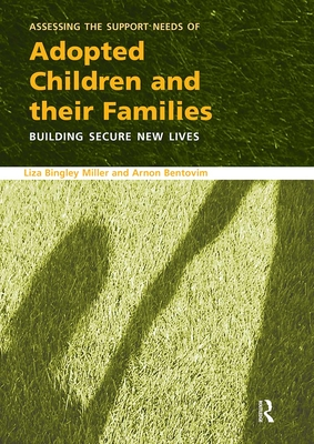 Assessing the Support Needs of Adopted Children and Their Families: Building Secure New Lives - Bingley Miller, Liza, and Bentovim, Arnon