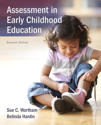 Assessment in Early Childhood Education - Wortham, Sue Clark, and Hardin, Belinda J.