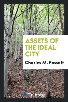 Assets of the Ideal City - Fassett, Charles M