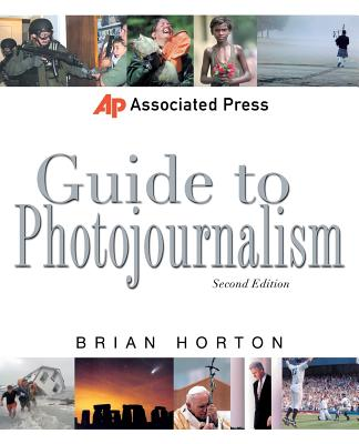 Associated Press Guide to Photojournalism - Horton, Brian, and Horton Brian