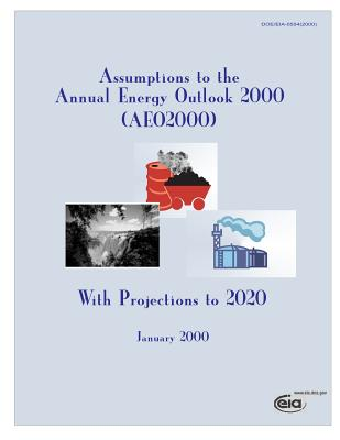 Assumptions to the Annual Energy Outlook 2000(aeo200), with Projections to 2020 - Administration, Energy Information