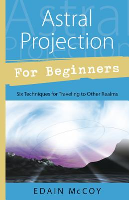 Astral Projection for Beginners - McCoy, Edain