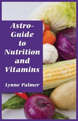 Astro-Guide to Nutrition and Vitamins - Palmer, Lynne