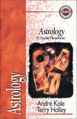 Astrology and Psychic Phenomena - Kole, Andre, and Holley, Terry, and Gomes, Alan W (Editor)