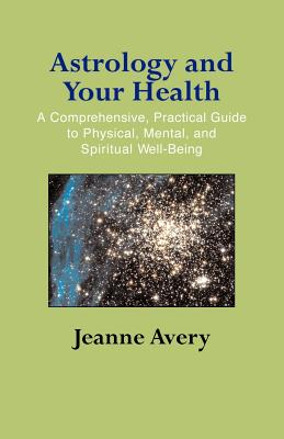 Astrology and Your Health - Avery, Jeanne