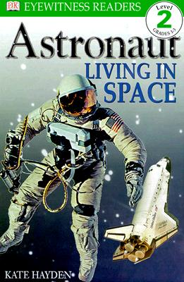 Astronaut: Living in Space - Hayden, Kate