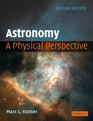 Astronomy: A Physical Perspective - Kutner, Marc L