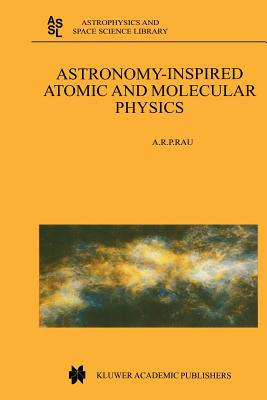 Astronomy-Inspired Atomic and Molecular Physics - Rau, A. R. P.