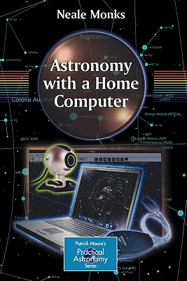 Astronomy with a Home Computer - Monks, Neale