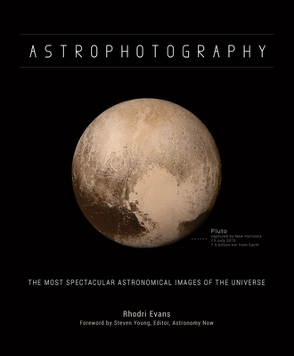 Astrophotography: The Most Spectacular Astronomical Images of the Universe - Evans, Rhodri
