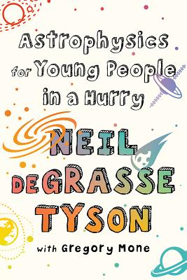 Astrophysics for Young People in a Hurry - Tyson, Neil DeGrasse, Professor, and Mone, Gregory