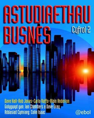 Astudiaethau Busnes: Cyfrol 2 - Hall, Dave, and Jones, Rob, and Raffo, Carlo