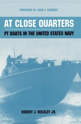 At Close Quarters: PT Boats in the United States Navy - Bulkley, Robert J