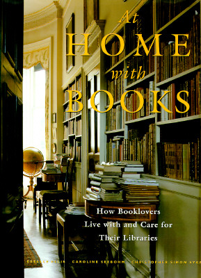 At Home with Books: How Booklovers Live with and Care for Their Libraries - Seebohm, Caroline (Editor), and Sykes, Christopher Simon (Editor), and Ellis, Estelle (Editor)