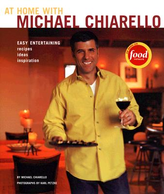 At Home with Michael Chiarello: Easy Entertaining, Recipes, Ideas, Inspiration - Chiarello, Michael, and Petzke, Karl (Photographer)