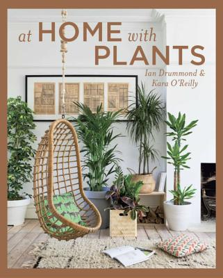 At Home with Plants - Drummond, Ian, and O'Reilly, Kara