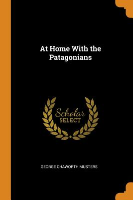 At Home with the Patagonians - Musters, George Chaworth