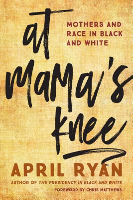 At Mama's Knee: Mothers and Race in Black and White - Ryan, April, and Matthews, Chris (Foreword by)