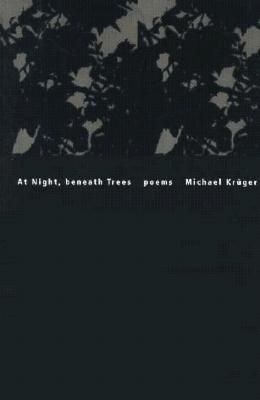 At Night, Beneath Trees - Dove, Richard, and Kruger, Michael