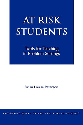 At - Risk Students: Tools for Teaching in Problem Settings - Peterson, Susan Louise, and Peterson, Susan Louise