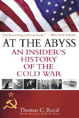 At the Abyss: An Insider's History of the Cold War - Reed, Thomas, and Bush, George, President (Introduction by)