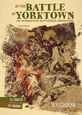 At the Battle of Yorktown: An Interactive Battlefield Adventure - Braun, Eric