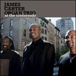 At the Crossroads - James Carter Organ Trio