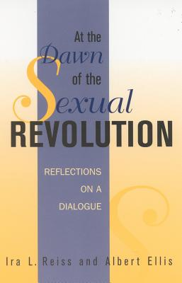 At the Dawn of the Sexual Revolution: Reflections on a Dialogue - Reiss, Ira L, and Ellis, Albert, Dr., PhD