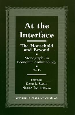 At the Interface: The Household and Beyond - Small, David B, and Tannenbaum, Nicola, and Winslow, Deborah (Contributions by)