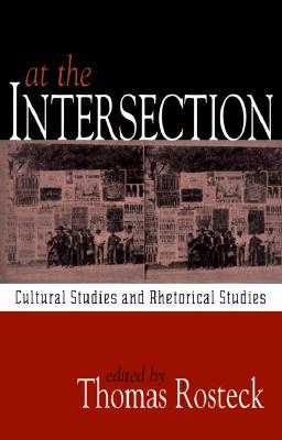 At the Intersection: Cultural Studies and Rhetorical Studies - Rosteck, Thomas, PhD (Editor)