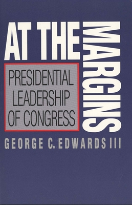 At the Margins: Presidential Leadership of Congress - Edwards, George C, III