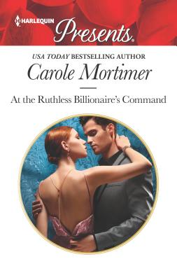 At the Ruthless Billionaire's Command - Mortimer, Carole