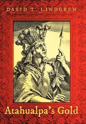 Atahualpa's Gold - Lindgren, David T