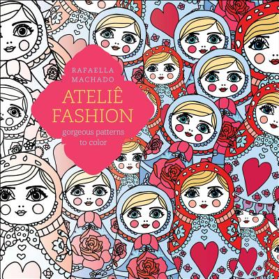 Atelie Fashion: Gorgeous Patterns to Color - Machado, Rafaella