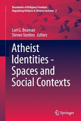 Atheist Identities - Spaces and Social Contexts - G Beaman, Lori (Editor)