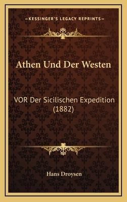 Athen Und Der Westen: VOR Der Sicilischen Expedition (1882) - Droysen, Hans