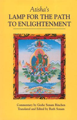 Atisha's Lamp for the Path to Enlightenment - Sonam Rinchen, Geshe (Commentaries by), and Sonam, Ruth (Translated by), and Atisha