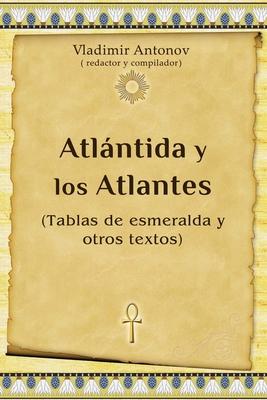 Atlßntida y los Atlantes: (Tablas de esmeralda y otros textos) - Teplyy, Anton (Translated by), and Antonov, Vladimir