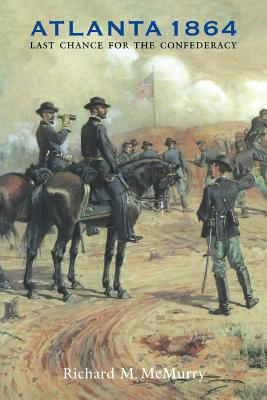 Atlanta 1864: Last Chance for the Confederacy - McMurry, Richard M