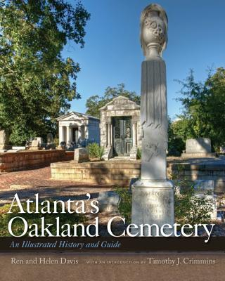 Atlanta's Oakland Cemetery: An Illustrated History and Guide - Moore, David, and Davis, Helen, Dr., and Davis, Ren