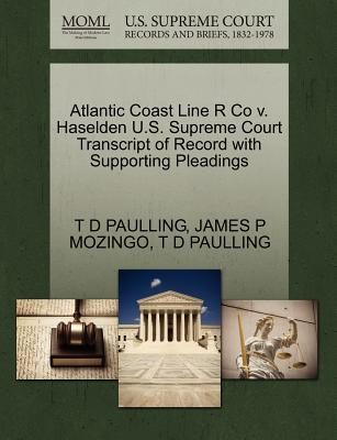 Atlantic Coast Line R Co V. Haselden U.S. Supreme Court Transcript of Record with Supporting Pleadings - Paulling, T D, and Mozingo, James P